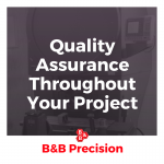 B&B Precision_ quality assurance throughout your project