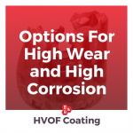 Options For High Wear and High Corrosion