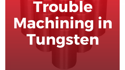 Trouble Machining in Tungsten