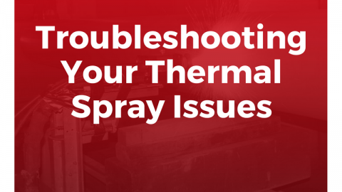 Troubleshooting Your Thermal Spray Problems