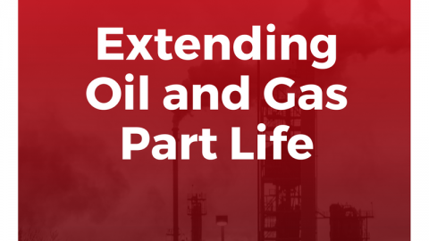 Extending Part Life For Oil & Gas